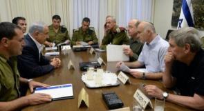 """الاعلام العبري: خلافات حادة في اجتماع """"الكبينت"""" حول الوضع بغزة"""